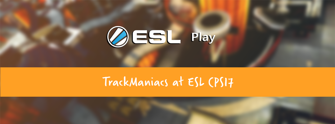 MnM TrackMania at ESL CPS17
