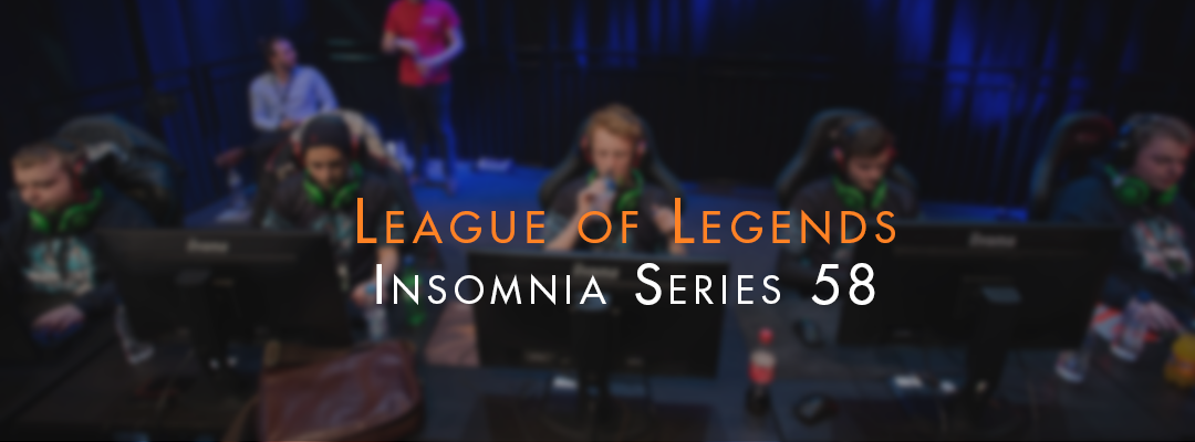 Insomnia 58: LoL Coverage